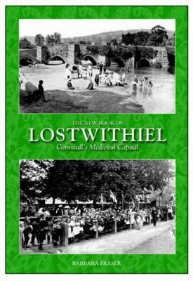 The New Book of Lostwithiel: Cornwalls Medieval Capital. Barbara Fraser  by  Barbara Fraser