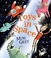 Toys in Space. by Mini Grey