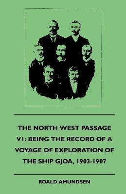 The North West Passage V1: Being the Record of a Voyage of Exploration of the Ship Gjoa, 1903-1907 (1908)  by  Roald Amundsen