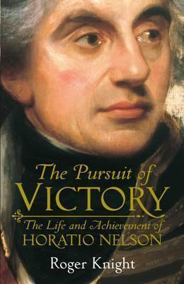 The Pursuit Of Victory: The Life And Achievement Of Horatio Nelson R.J.B. Knight