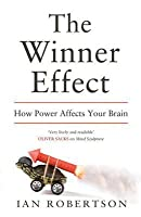 The Winner Effect: How Power Affects Your Brain. by Ian Robertson