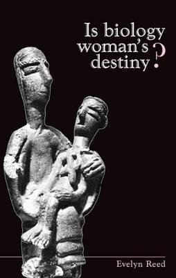 Is Biology Womans Destiny?  by  Evelyn Reed