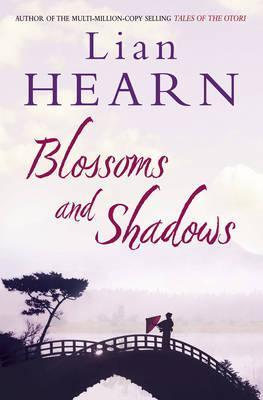 Blossoms and Shadows. Lian Hearn by Lian Hearn