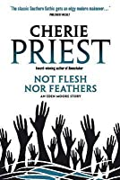Not Flesh Nor Feathers. Cherie Priest