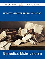 How to Analyze People on Sight - The Original Classic Edition