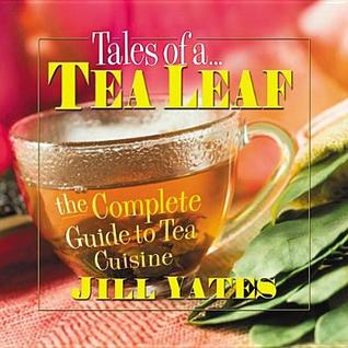 Tales of a Tea Leaf: The Complete Guide to Tea Cuisine  by  Jill Yates