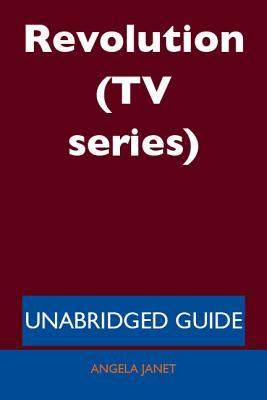 Revolution (TV Series) - Unabridged Guide Angela Janet