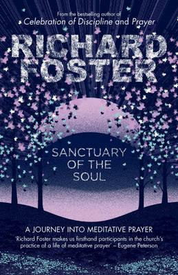 Sanctuary of the Soul: A Journey Into Meditative Prayer Richard J. Foster