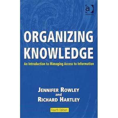 Organizing Knowledge: An Introduction to Managing Access to Information - J.E. Rowley