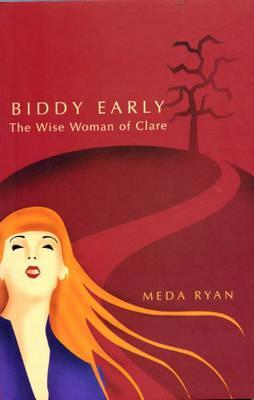 Biddy Early: The Wise Woman of Clare  by  Meda Ryan