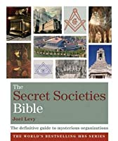 The Secret Societies Bible: The Definitive Guide to Mysterious Organizations. Joel Levy