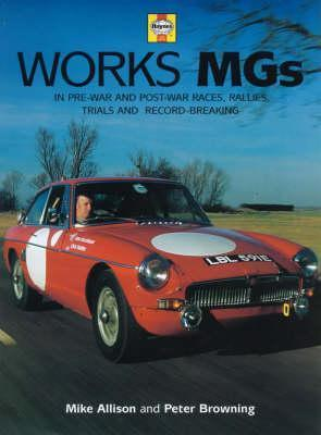 The Works MGs: The Illustrated History of Works MGs in Record-Breaking, Trials, Races and Rallies Mike Allison