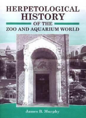 Herpetological History Of The Zoo And Aquarium World James B. Murphy