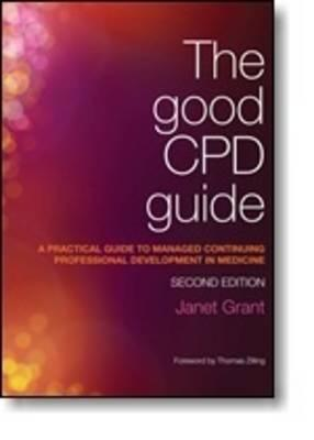 The Good Cpd Guide: A Practical Guide to Managed Continuing Professional Development in Medicine, Second Edition  by  Janet Grant