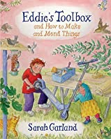 Eddie's Toolbox: And How to Make and Mend Things. Sarah Garland