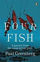 Four Fish: A Journey From The Ocean To Your Plate