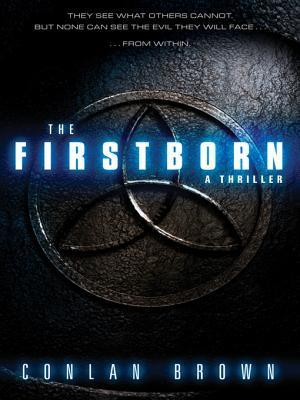 The Firstborn: They See What Others Cannot. But None Can See the Evil They Will Face from Within.  by  Conlan Brown