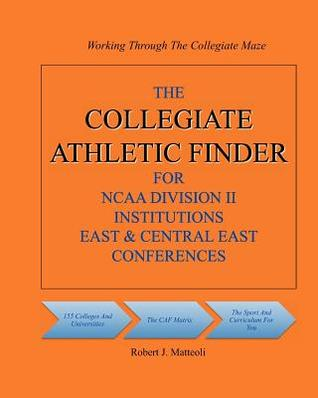 The Collegiate Athletic Finder for NCAA Division II Institutions East & Central East Conferences Robert J Matteoli