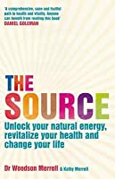 The Source: How To Unlock Your Natural Energy, Revitalize Your Health And Change Your Life