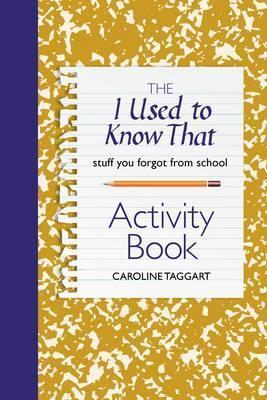 The I Used to Know That Activity Book: Stuff You Forgot from School Caroline Taggart
