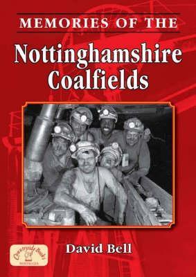 Memories of Nottinghamshire Coalfields  by  David J. Bell