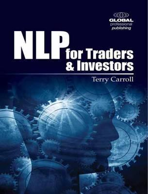 Nlp for Traders and Investors: Personal Strategies to Give You the Edge Over Those Using Just Fundamental and Technical Analysis  by  Terry Carroll