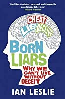 Born Liars: Why We Can't Live Without Deceit. Ian Leslie