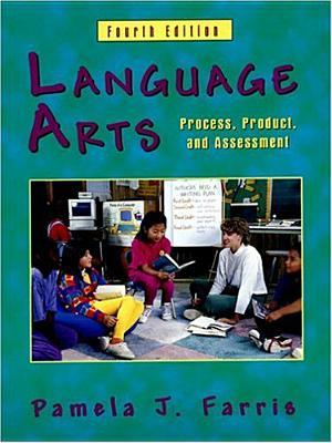 Language Arts: Process, Product and Assessment  by  Pamela J. Farris