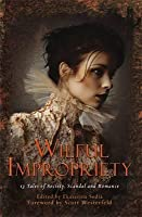 Wilful Impropriety: 13 Tales of Society and Scandal. Ekaterina Sedia
