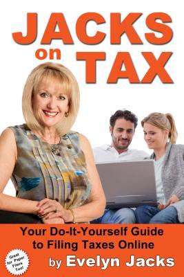 Jacks on Tax: Your Do-It-Yourself Guide to Filing Taxes Online  by  Evelyn Jacks