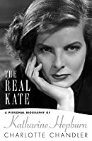 Real Kate: A Personal Biography of Katharine Hepburn