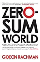 Zero-Sum World: Politics, Power and Prosperity After the Crash