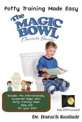 The Magic Bowl Book W/DVD: Potty Training Made Easy  by  Baruch Kushnir