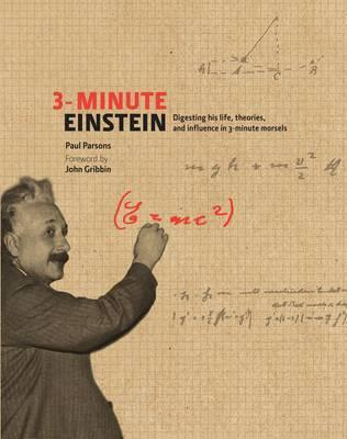 3-Minute Einstein: Digesting His Life, Theories & Influence in 3-Minute Morsels  by  Paul Parsons