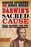 Darwin's Sacred Cause:  Race Slavery And The Quest For Human Origins