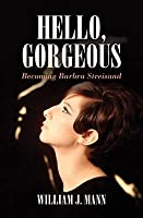 Hello Gorgeous: Becoming Barbra Streisand. by William J Mann