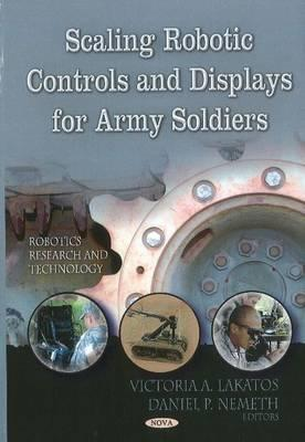 Scaling Robotic Controls and Displays for Army Soldiers  by  US Army Research Laboratory