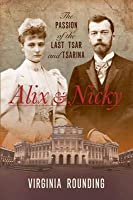 Alix and Nicky: The Passion of the Last Tsar and Tsarina
