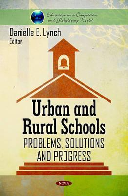 Urban and Rural Schools: Problems, Solutions and Progress Danielle E. Lynch