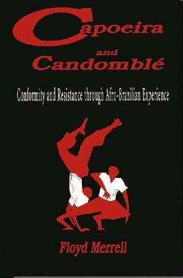 Capoeira and Candomble: Conformity and Resistance in Brazil  by  Floyd Merrell