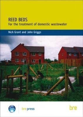 Reed Beds: For the Treatment of Domestic Wastewater (Br 420) Nicholas John Grant