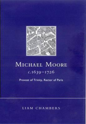 Michael Moore, C.1639 1726: Provost Of Trinity, Rector Of Paris  by  Liam Chambers