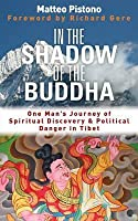 In the Shadow of the Buddha: Secret Journeys, Sacred Histories and Spiritual Discovery in Tibet