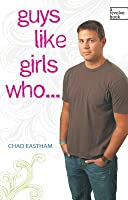 Guys Like Girls Who . . .