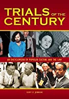 Trials of the Century: An Encyclopedia of Popular Culture and the Law