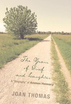 The Years of Grief and Laughter: A Biography of Ammon Hennacy Joan  Thomas