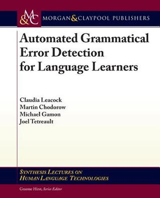 Automated Grammatical Error Detection for Language Learners, Second Edition Claudia Leacock