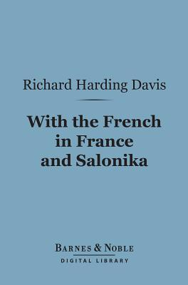 With the French in France and Salonika (Barnes & Noble Digital Library)  by  Richard Harding Davis
