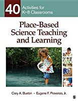 Place-Based Science Teaching and Learning: 40 Activities for K-8 Classrooms
