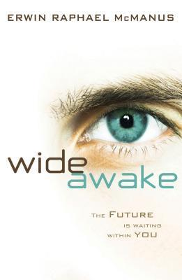Wide Awake: The Future Is Waiting Within You  by  Erwin Raphael McManus